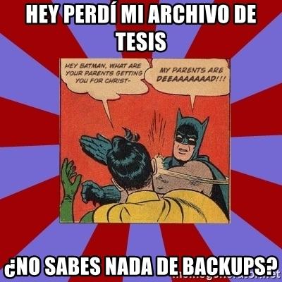 hey-perd-mi-archivo-de-tesis-no-sabes-nada-de-backups.jpg